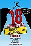 18. Geburtstag: Endlich volljährig! 100 Dinge, die du jetzt endlich tun kannst oder besser lassen solltest